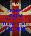 KEEP CALM AND BACK OFF Those Curls ARE MINE - Personalised Poster large