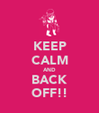 KEEP CALM AND BACK OFF!! - Personalised Poster large
