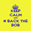 KEEP CALM AND # BACK THE BOB - Personalised Poster large