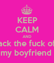 KEEP CALM AND back the fuck off  my boyfriend  - Personalised Poster large