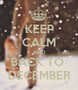 KEEP CALM AND BACK TO  DECEMBER - Personalised Poster large