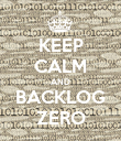 KEEP CALM AND BACKLOG ZERO - Personalised Poster large