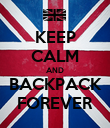 KEEP CALM AND BACKPACK FOREVER - Personalised Poster large