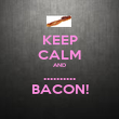 KEEP CALM AND .......... BACON! - Personalised Poster large