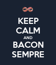 KEEP CALM AND BACON SEMPRE - Personalised Poster large