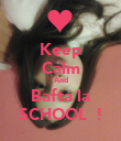 Keep Calm And Bafta la SCHOOL  ! - Personalised Poster large
