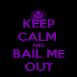 KEEP CALM  AND BAIL ME OUT - Personalised Poster small