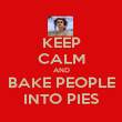 KEEP CALM AND BAKE PEOPLE INTO PIES - Personalised Poster large