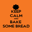 KEEP CALM AND BAKE  SOME BREAD - Personalised Poster large