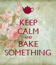 KEEP CALM AND BAKE SOMETHING - Personalised Poster large
