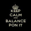 KEEP CALM AND BALANCE PON IT - Personalised Poster large