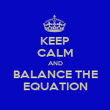 KEEP CALM AND BALANCE THE EQUATION - Personalised Poster large