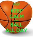 KEEP CALM AND BALL ALL DAY - Personalised Poster large