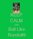 KEEP CALM AND Ball Like Rondo#9 - Personalised Poster large
