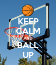 KEEP CALM AND BALL UP - Personalised Poster large