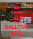 KEEP CALM AND BALLOUT $$$$ - Personalised Poster large