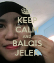 KEEP CALM AND BALQIS JELEK - Personalised Poster large