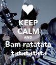 KEEP CALM AND Bam ratatata  tatatatata - Personalised Poster small