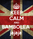 KEEP CALM AND BAMBOLEA  jajaja  - Personalised Poster large