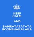 KEEP CALM AND BAMRATATATATA BOOMSHAKALAKA - Personalised Poster large