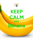 KEEP CALM AND Banana  - Personalised Poster large