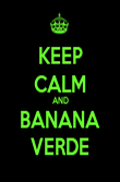 KEEP CALM AND BANANA VERDE - Personalised Poster large