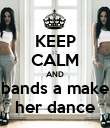 KEEP CALM AND bands a make her dance - Personalised Poster large