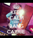 KEEP CALM AND BANG CARRIE  - Personalised Poster large