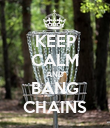 KEEP CALM AND BANG CHAINS - Personalised Poster large