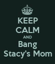 KEEP CALM AND Bang Stacy's Mom - Personalised Poster large