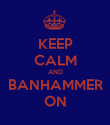 KEEP CALM AND BANHAMMER ON - Personalised Poster large