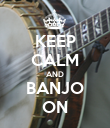 KEEP CALM AND BANJO ON - Personalised Poster large