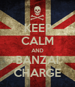 KEEP CALM AND BANZAI CHARGE - Personalised Poster small