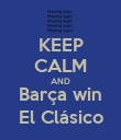 KEEP CALM AND Barça win El Clásico - Personalised Poster large