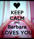 KEEP CALM AND Barbara LOVES YOU - Personalised Poster small