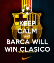 KEEP CALM AND BARCA WILL WIN CLASICO - Personalised Poster large
