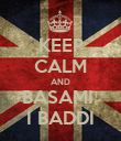 KEEP CALM AND BASAMI  I BADDI - Personalised Poster large