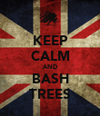 KEEP CALM AND BASH TREES - Personalised Poster large
