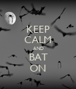 KEEP CALM AND BAT ON - Personalised Poster large