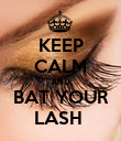 KEEP CALM AND BAT YOUR LASH  - Personalised Poster large