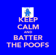 KEEP CALM AND BATTER THE POOFS - Personalised Poster large