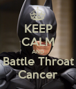 KEEP CALM AND Battle Throat Cancer - Personalised Poster large