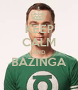KEEP CALM AND BAZINGA  - Personalised Poster large