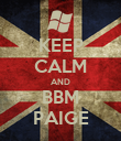 KEEP CALM AND BBM PAIGE - Personalised Poster large