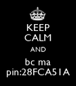KEEP CALM AND bc ma pin:28FCA51A - Personalised Poster large