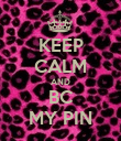 KEEP CALM AND BC MY PIN - Personalised Poster large