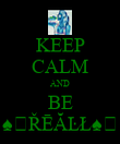 KEEP CALM AND BE ♠♤ŘĒĂĿŁ♠♤ - Personalised Poster large