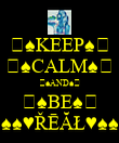 ♤♠KEEP♠♤ ♤♠CALM♠♤ ♤♠AND♠♤ ♤♠BE♠♤ ♠♠♥ŘĒĂŁ♥♠♠ - Personalised Poster large