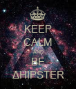 KEEP CALM AND BE ΔHIPSTER - Personalised Poster large