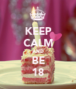 KEEP CALM AND BE 18 - Personalised Poster large